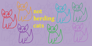 "the words ""not herding cats"", illustrated with cartoon cats in various colours."
