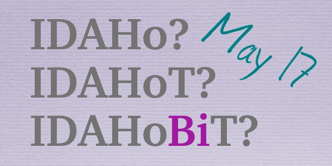 "On a piece of paper, the acronyms ""IDAHo? IDAHoT? IDAHoBiT?"". They're all in grey, except that the ""Bi"" part of ""IDAHoBiT"" is bright purple. To the side, handwriting adds ""May 17""."