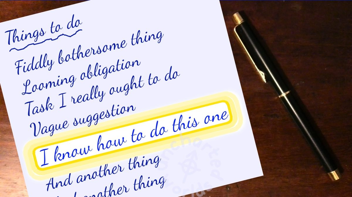 "A piece of paper is headed ""To Do List"". The top tasks are ""Fiddly bothersome thing"", ""Looming obligation"", ""Task I really ought to do"", ""Vague suggestion"". A glow surrounds the next task, which is ""I know how to do this one"". The list continues ""And another thing"", ""And another thing"". A pen lies next to the paper."