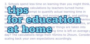 "Main text is ""tips for education at home"". In the background is a quote from the article, starting ""schools spend less time on learning than you might think."""